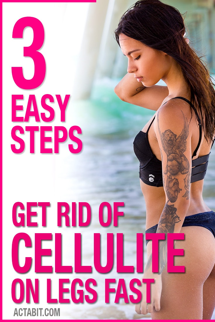 3 Easy Steps to Get Rid of Cellulite on Thighs and Legs Fast