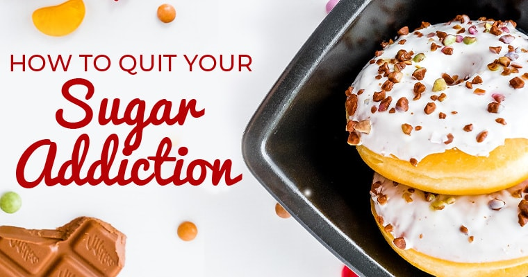 How to Quit Your Sugar Addiction and Stop Craving Sweets